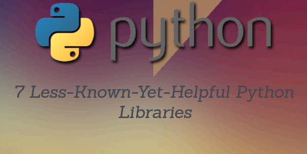 Python Development: 7 Less-Known-Yet-Helpful Libraries