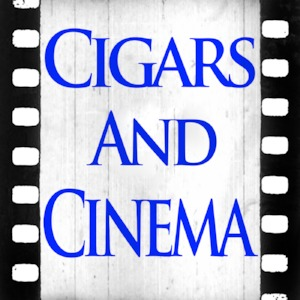 Cigars and Cinema Podcast Image