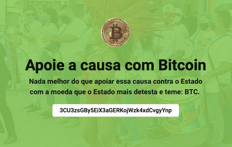 """""""Apoie a causa com Bitcoin. Nada melhor do que apoiar essa causa contra o Estado com a moeda que o Estado mais detesta e teme: BTC."""""""