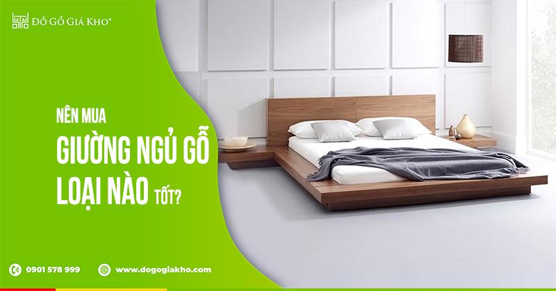 Nên mua giường ngủ gỗ nào tốt?