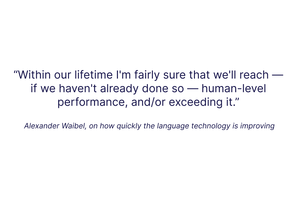 Quote by Alexander Waibel on how quickly the language technology is improving