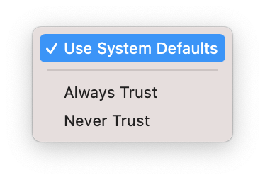 "A dropdown menu with ""Use System Defaults"" selected, with ""Always Trust"" and ""Never Trust"" directly below (unselected)"