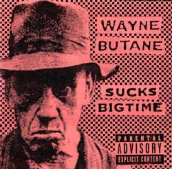Wayne Butane - Sucks Bigtime