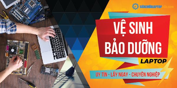 Ve sinh Bao duong laptop uy tin tai Ha Noi va TP Ho Chi Minh