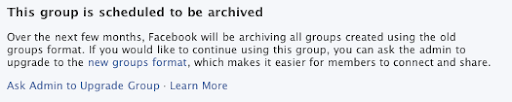 This group is scheduled to be archived Over the next few months, Facebook will be archiving all groups created using the old groups format. If you would like to continue using this group, you can ask the admin to upgrade to the new groups format, which makes it easier for members to connect and share.Ask Admin to Upgrade Group · Learn More