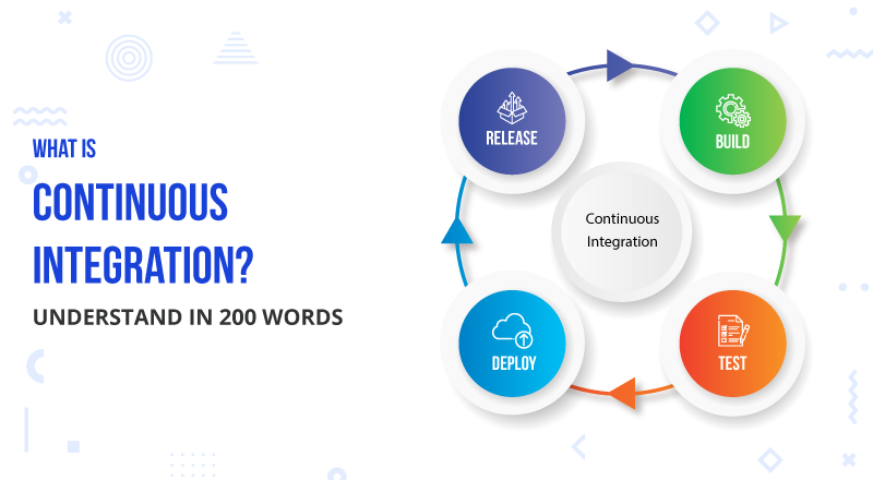 What Is Continuous Integration? Understand In 200 Words - SPEC INDIA