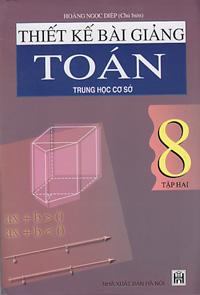 Thiết kế bài giảng toán lớp 8 - Tập 1