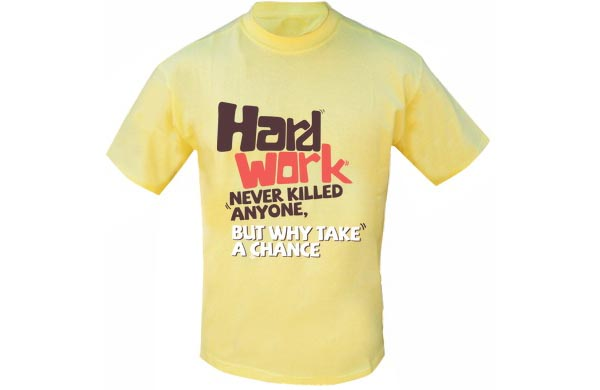 Funny T Shirt Quotes - Hard work never killed anyone, but why take a chance