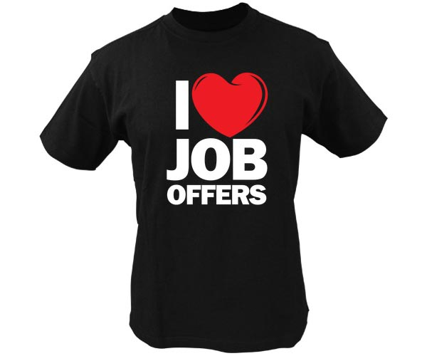 Funny T Shirt Quotes - I love job offers