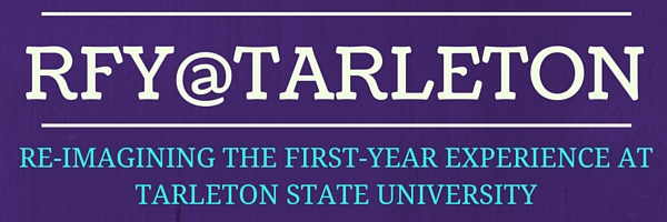 RFY@Tarleton - Re-Imagining the First-Year Experience at Tarleton State University