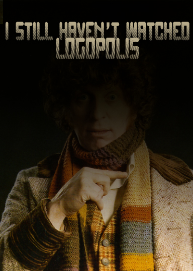 Secret 5 - Image: Tom Baker as Doctor Who; the top of his head is fading into the black background. Text: I still haven't watched Logopolis. Font: Square; the bottom part of each letter is fading into the black background.