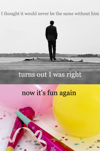 Secret 7 - Image: two stacked images. On top is a black and white picture of a man walking into the distance. Below is a colorful picture of party noisemakers, balloons, and confetti. Text: I thought it would never be the same without him. Turns out I was right. Now it's fun again. Font: serif.