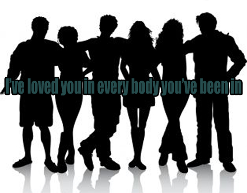 Secret 1 - Image: a silhouette of six people with their arms around each other. Text: I've loved you in every body you've been in. Font: sans-serif.