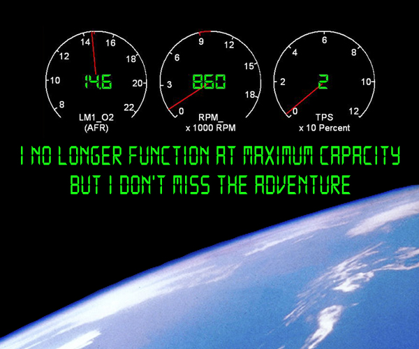 Secret 35 - Image: Two parts; dials and readouts against a black background above an image of a planet from space. Text: I no longer function at maximum capacity, but I don't miss the adventure. Font: digital clock readout.