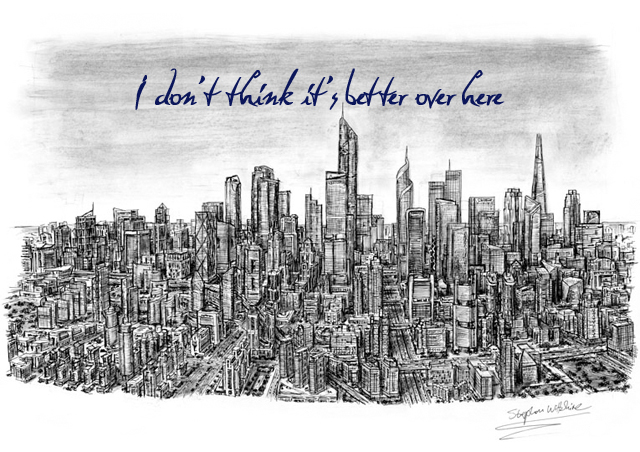 Secret 37 - Image: a pencil sketch of the skyline of a city. Text: I don't think it's better over here. Font: stylized, handwriting.
