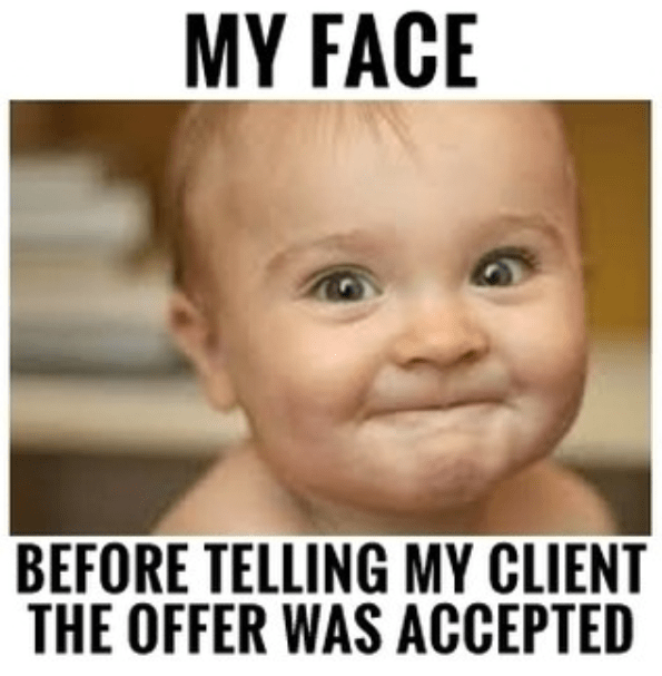 My face... before telling my client the offer was accepted for real estate memes