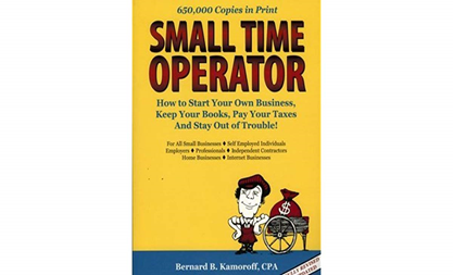 Small Time Operator: How to Start Your Own Business, Keep Your Books, Pay Your Taxes, and Stay Out of Trouble (by Bernard B. Kamoroff, CPA)