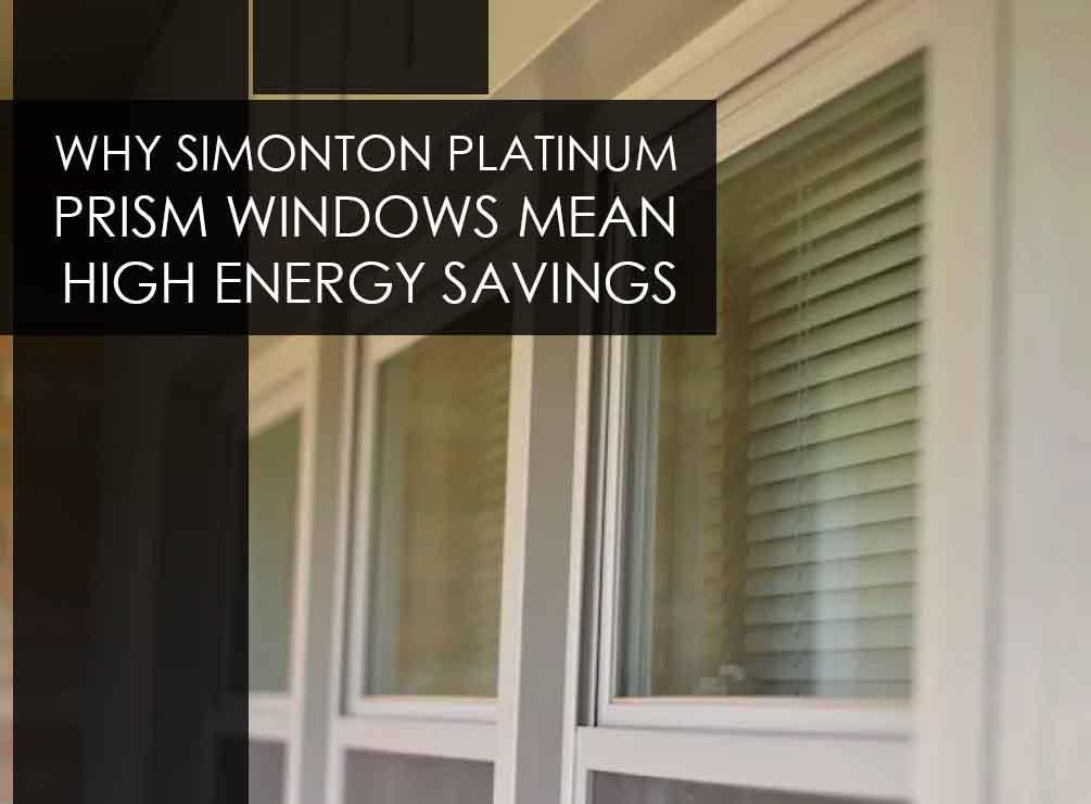 Why Simonton Platinum Prism Windows Mean High Energy