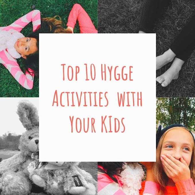 Top 10 Hygge Activities with Your Kids