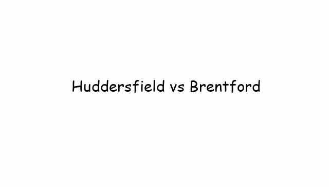 Huddersfield vs Brentford