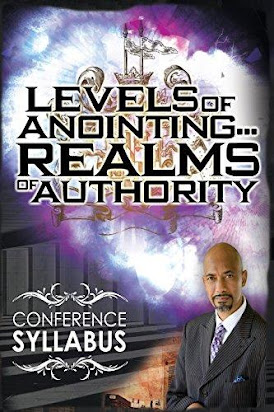 Levels of Anointing       Realms of Authority Conference Syllabus