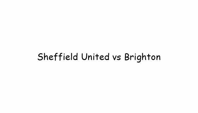 Sheffield United vs Brighton