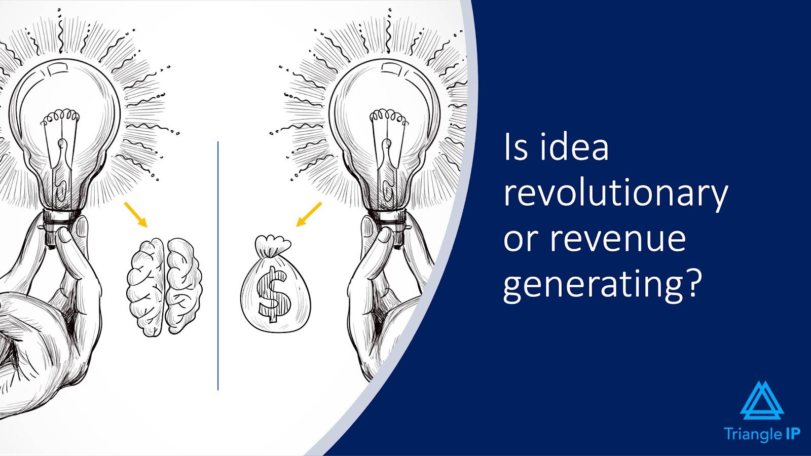 Evaluating Ideas for Patentability | Q2 - Is idea revolutionary or revenue generating?