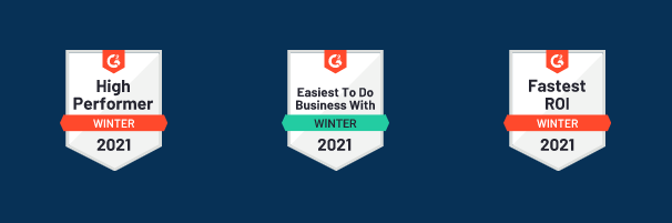 G2 badges for High Performer, Easiest to do Business With, and Fastest ROI, in the Winter 2021 reports