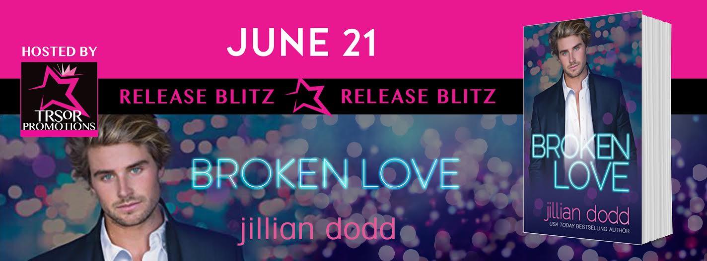 Release Blitz: Broken Love by Jillian Dodd