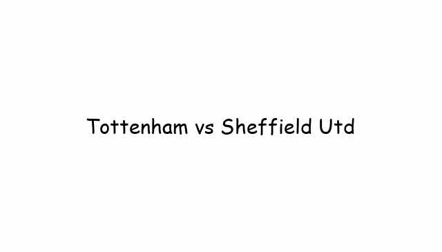 Tottenham vs Sheffield Utd