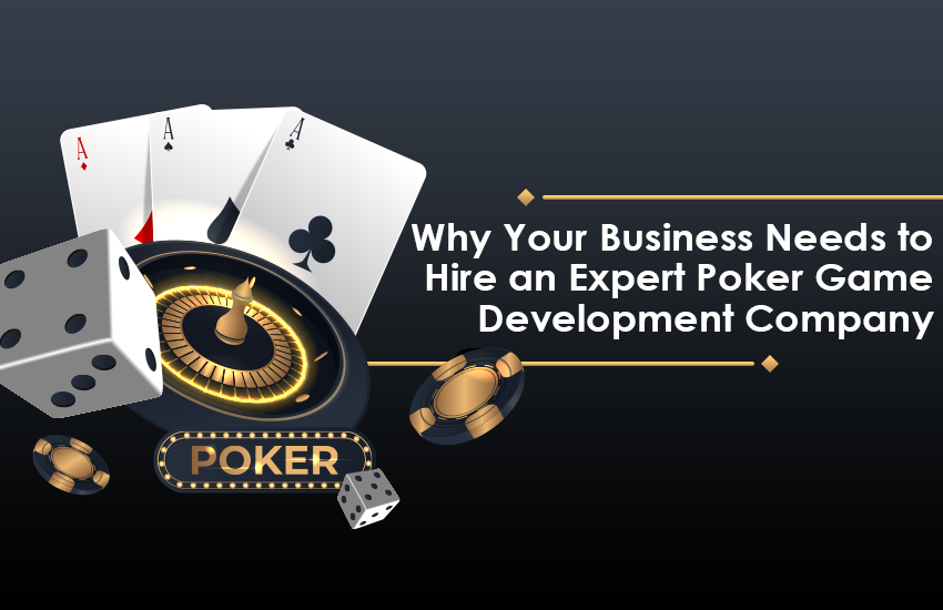 Why Your Business Needs to Hire an Expert Poker Game Development Company