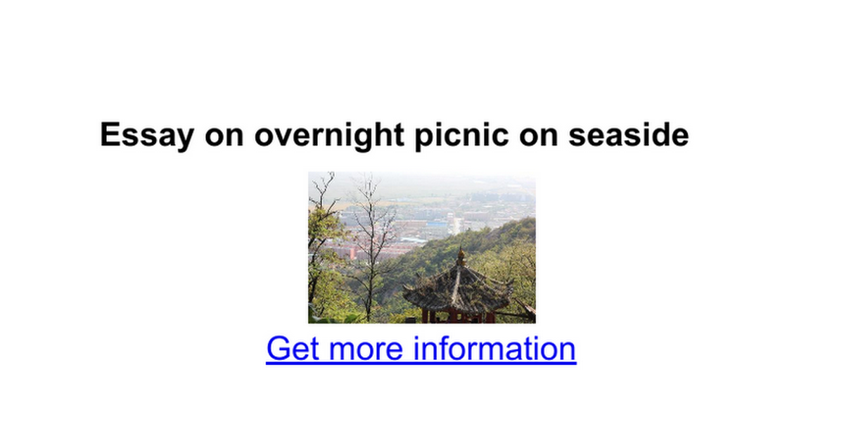 essays on picnic at seaside A picnic picnics, tours, trips and excursions are part and parcel or our life they  provide us complete opportunities to study the book of nature.