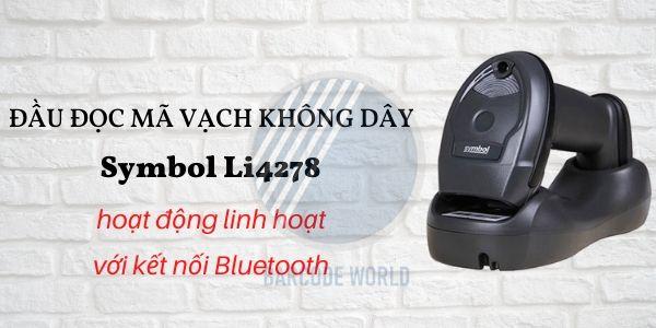 Đầu đọc mã vạch không dây Symbol Li4278 hoạt động linh hoạt với kết nối Bluetooth