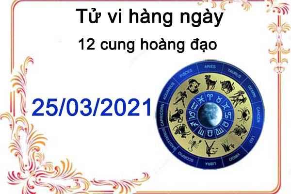 Tử vi hàng ngày 25/03/2021 của 12 cung hoàng đạo