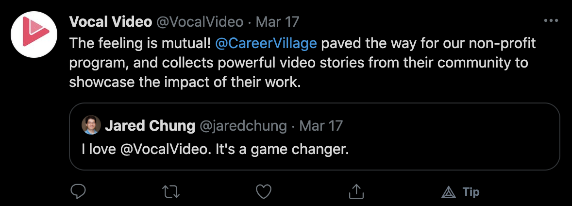 """Jared Chun on 3/17/21: """"I love @VocalVideo. It's a game changer."""" Vocal Videos response: """"The feeling is mutual! @CareerVillage paved the way for our non-profit program, and collects powerful video stories from their community to showcase the impact of their work."""""""