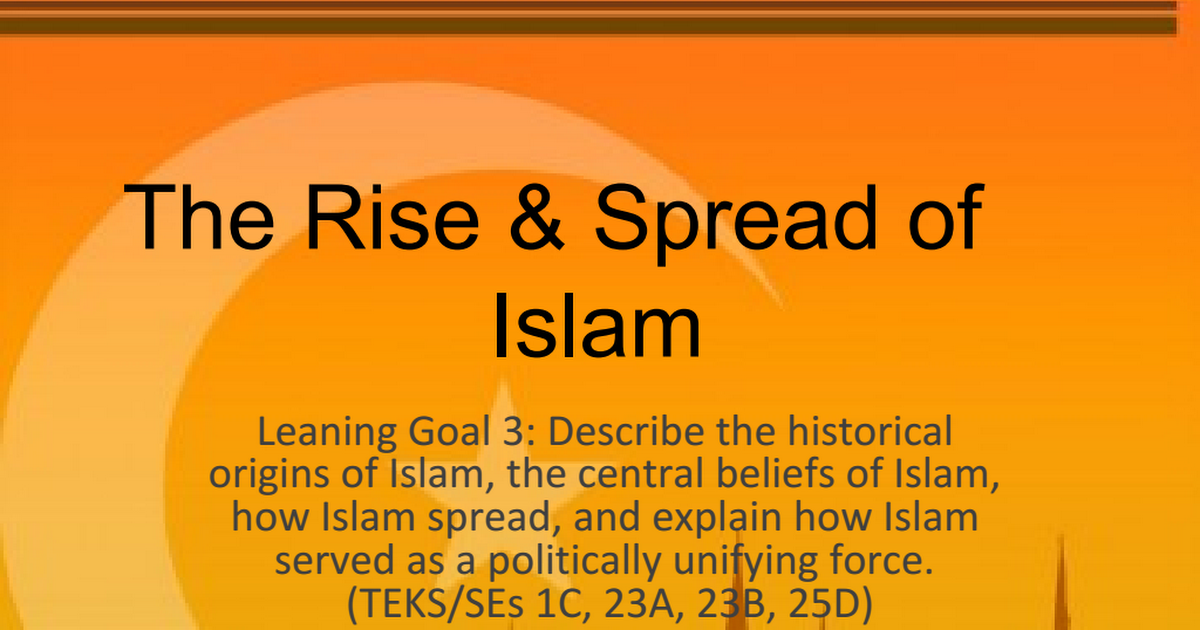 rise and spread of islam essay The spread of christianity and islam by rit nosotro comparative essay islam spread through most of europe while christianity spread throughout africa.