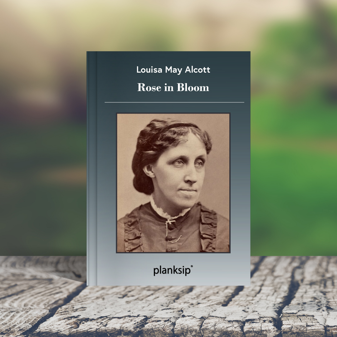 Rose in Bloom by Louisa May Alcott (1832-1888). Published by planksip