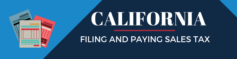 Filing and Paying Sales Tax in California