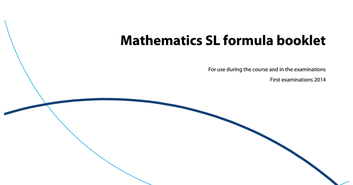 formula booklet Ib 11 math sl 2014 formula booklet diploma programme mathematics sl formula booklet for use during the course and in the examinations first.
