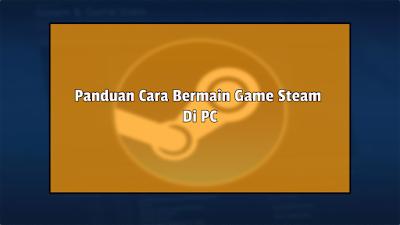 Panduan Cara Bermain Game Steam Di PC