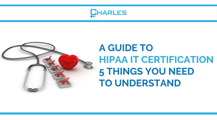 A guide to HIPAA IT certification: 5 things you need to understand