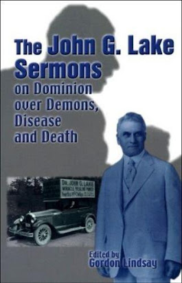 John G  Lake Sermons on Dominion over Demons Disease and