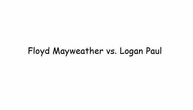 Boxing: Floyd Mayweather vs. Logan Paul