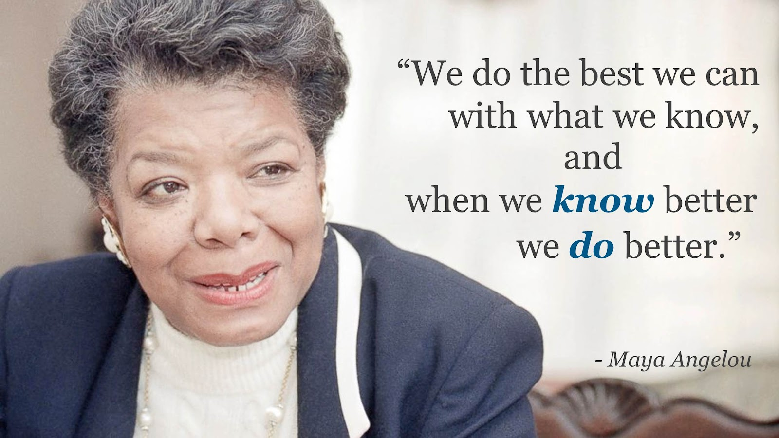 Maya Angelou - know better do better.jpg