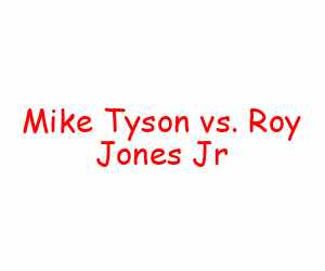 Mike Tyson vs. Roy Jones Jr. - what you need to know