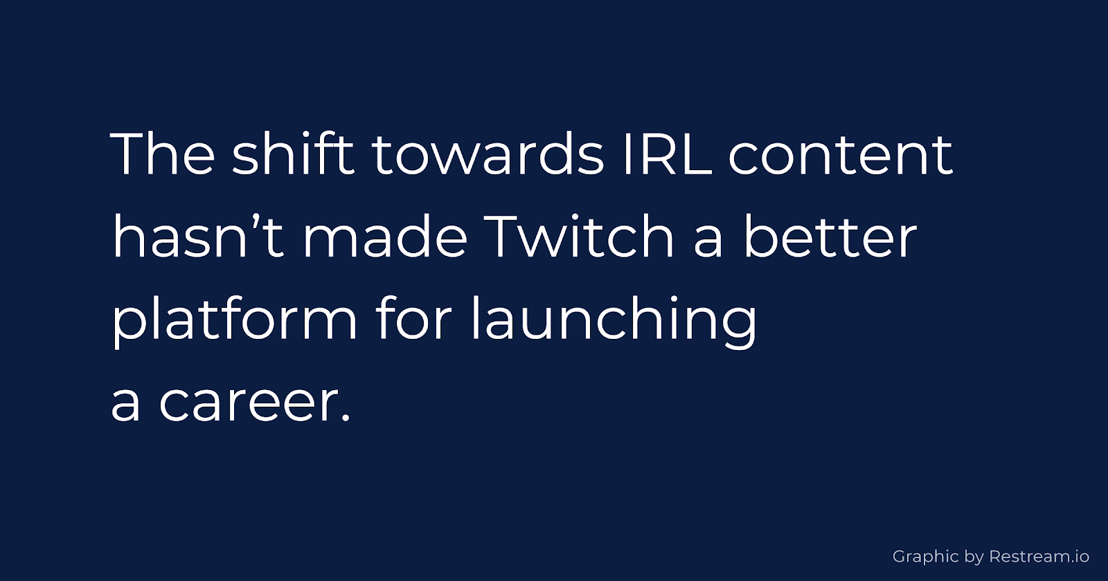 The shift towards IRL content hasn't made Twitch a better platform for launching a career