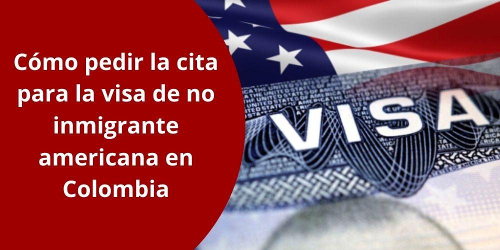 Cómo pedir la cita para la visa de no inmigrante americana en Colombia