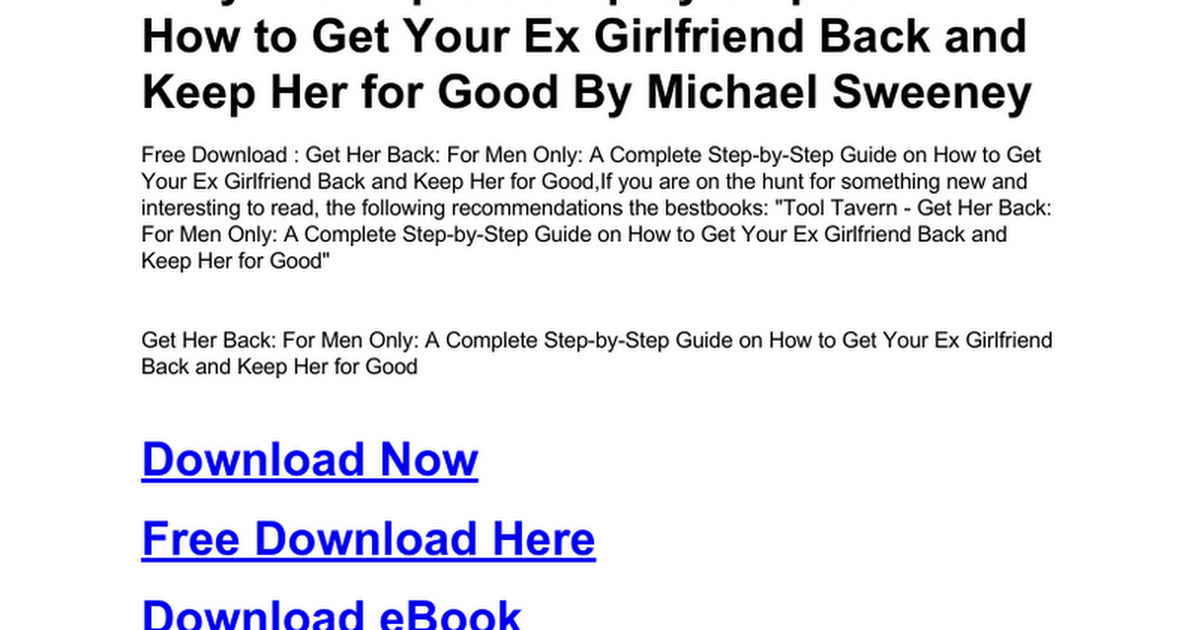 get her back for men only a complete step by step guide on how to get your ex girlfriend back and keep her for gooddoc google docs