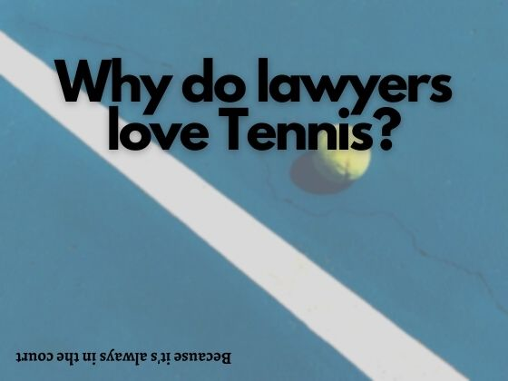 Why do lawyers love Tennis?
