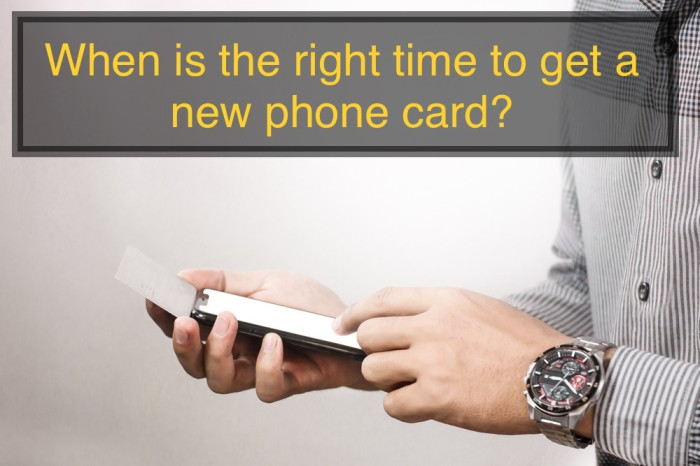 When is the right time to get a new phone card